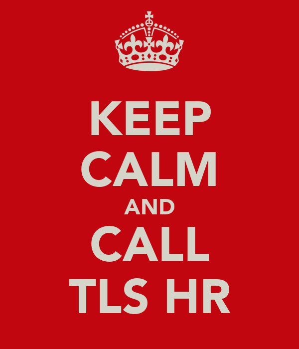 KEEP CALM AND CALL TLS HR