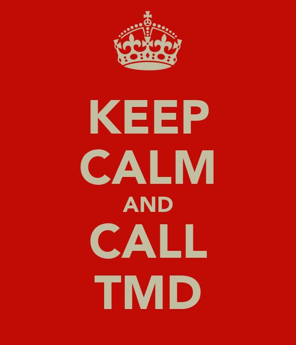 KEEP CALM AND CALL TMD