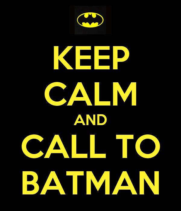 KEEP CALM AND CALL TO BATMAN