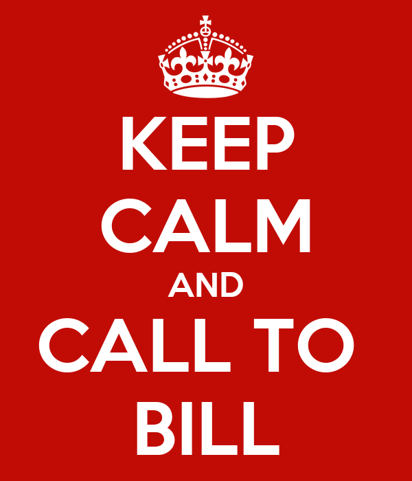 KEEP CALM AND CALL TO  BILL