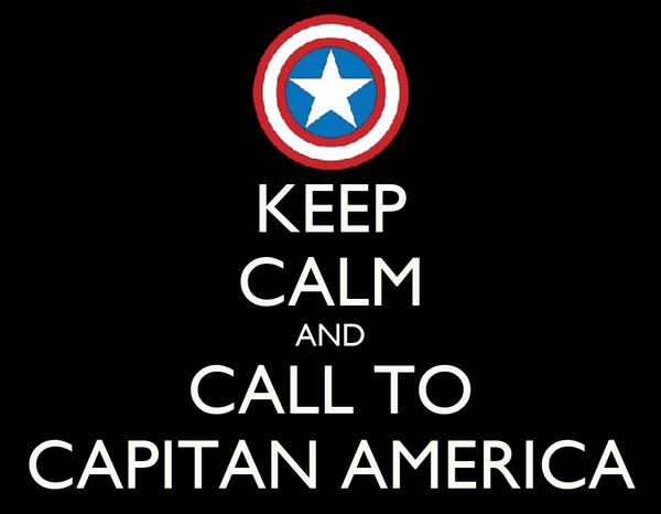 KEEP CALM AND CALL TO CAPITAN AMERICA