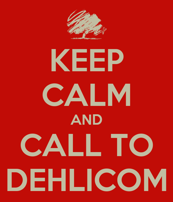 KEEP CALM AND CALL TO DEHLICOM