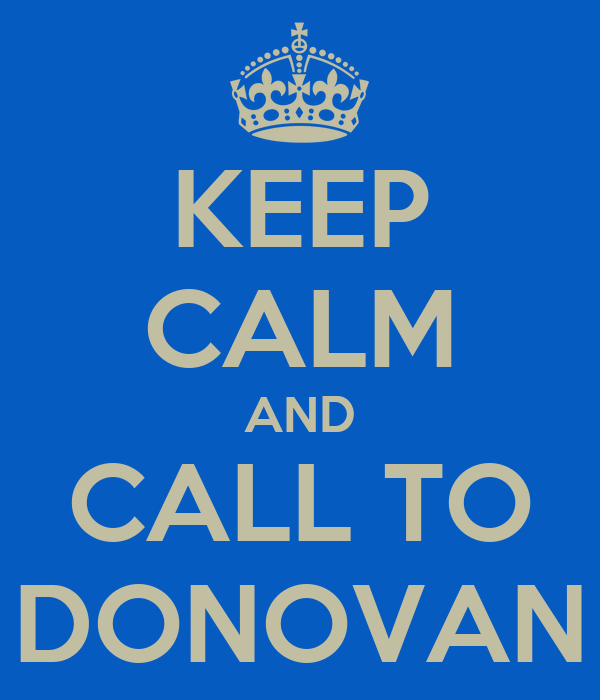 KEEP CALM AND CALL TO DONOVAN