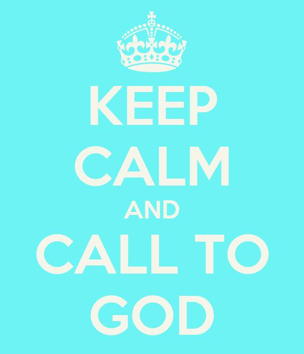 KEEP CALM AND CALL TO GOD