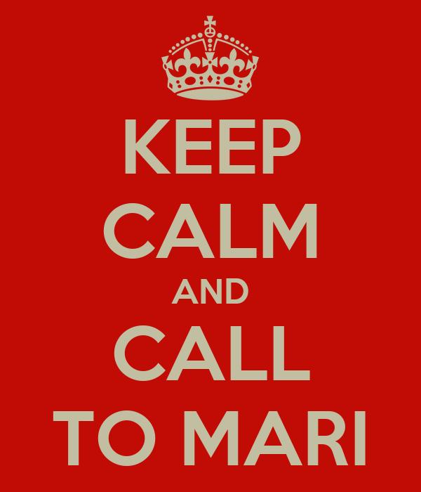 KEEP CALM AND CALL TO MARI