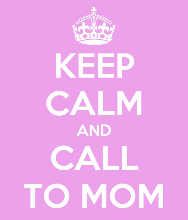 KEEP CALM AND CALL TO MOM
