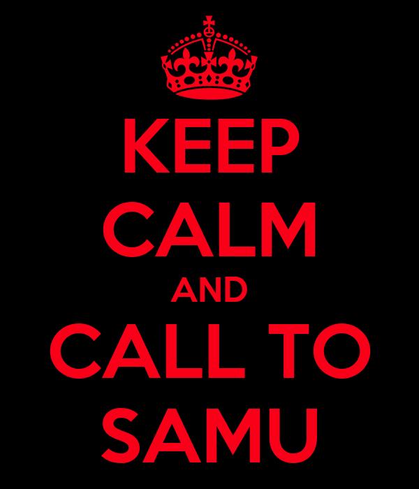 KEEP CALM AND CALL TO SAMU