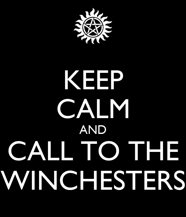 KEEP CALM AND CALL TO THE WINCHESTERS