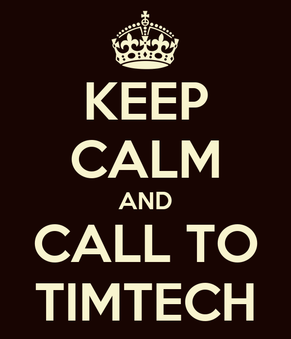 KEEP CALM AND CALL TO TIMTECH