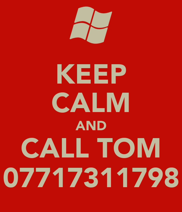 KEEP CALM AND CALL TOM 07717311798