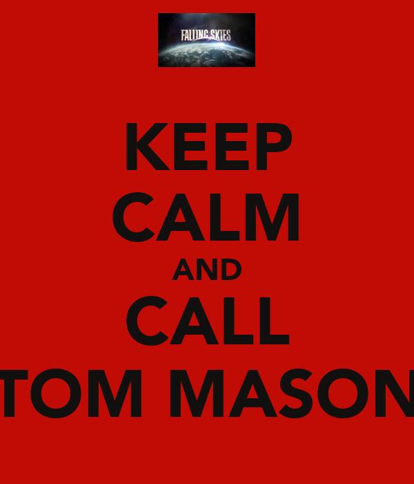 KEEP CALM AND CALL TOM MASON