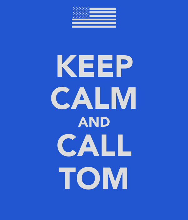 KEEP CALM AND CALL TOM