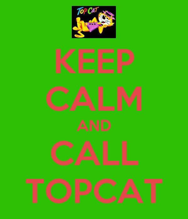 KEEP CALM AND CALL TOPCAT