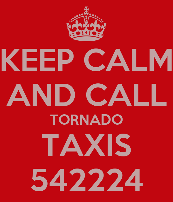 KEEP CALM AND CALL TORNADO TAXIS 542224