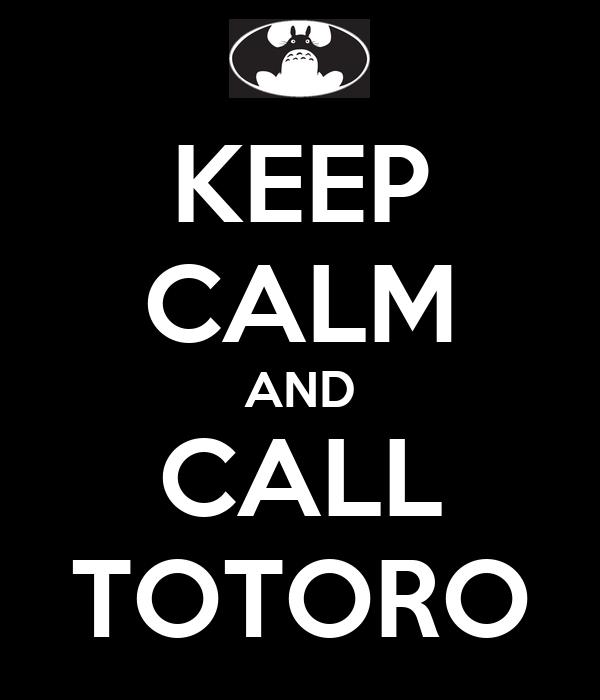 KEEP CALM AND CALL TOTORO