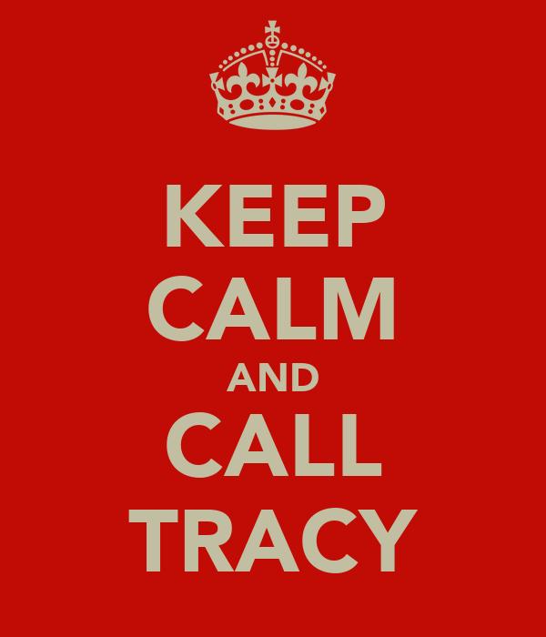 KEEP CALM AND CALL TRACY