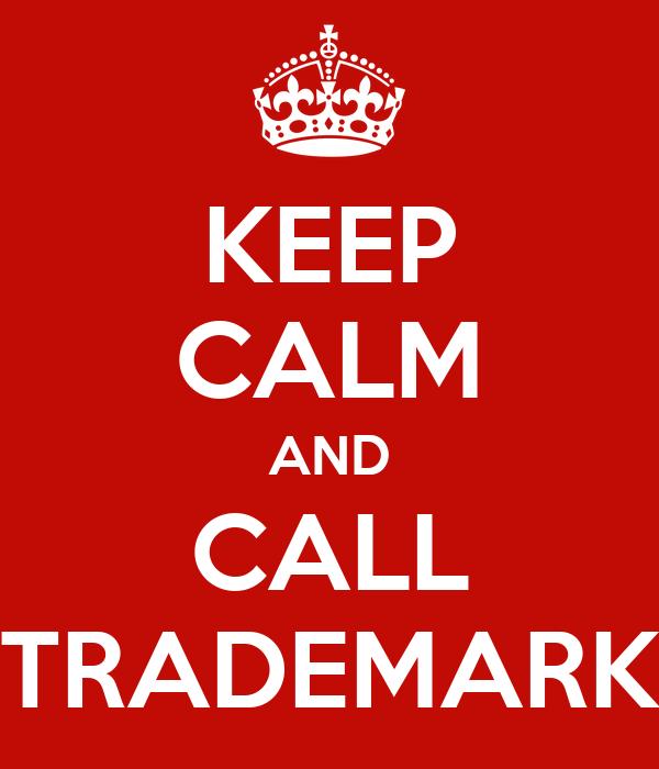 KEEP CALM AND CALL TRADEMARK