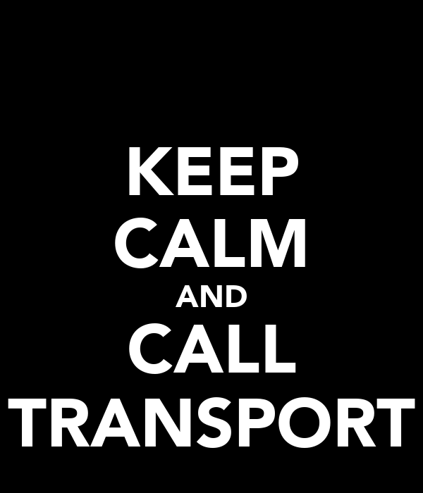KEEP CALM AND CALL TRANSPORT