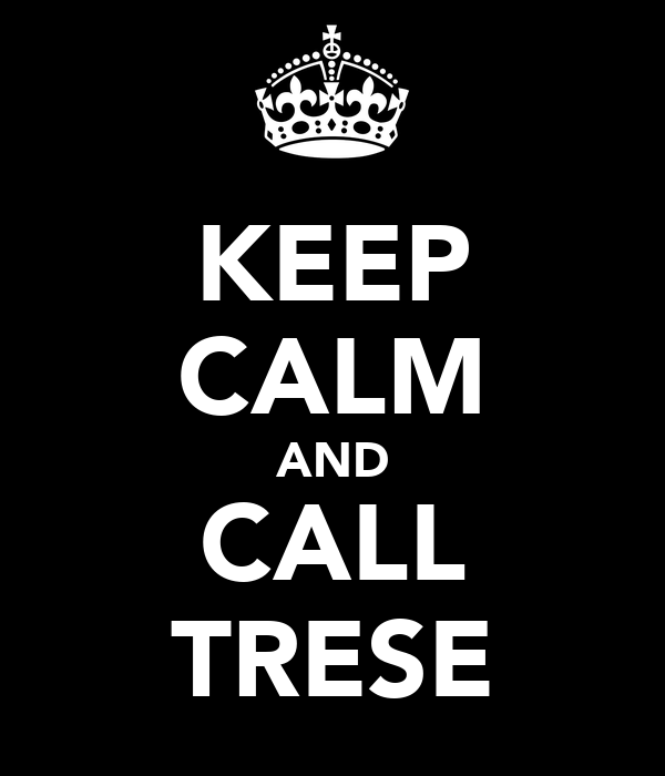 KEEP CALM AND CALL TRESE