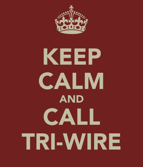KEEP CALM AND CALL TRI-WIRE