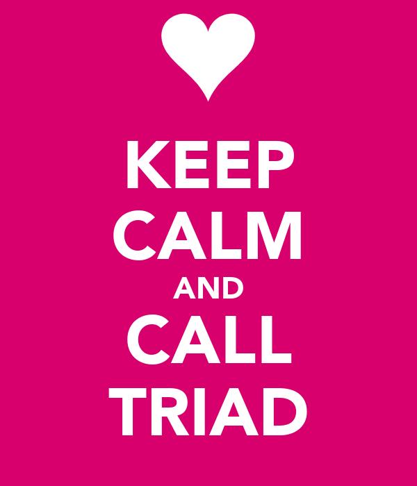 KEEP CALM AND CALL TRIAD