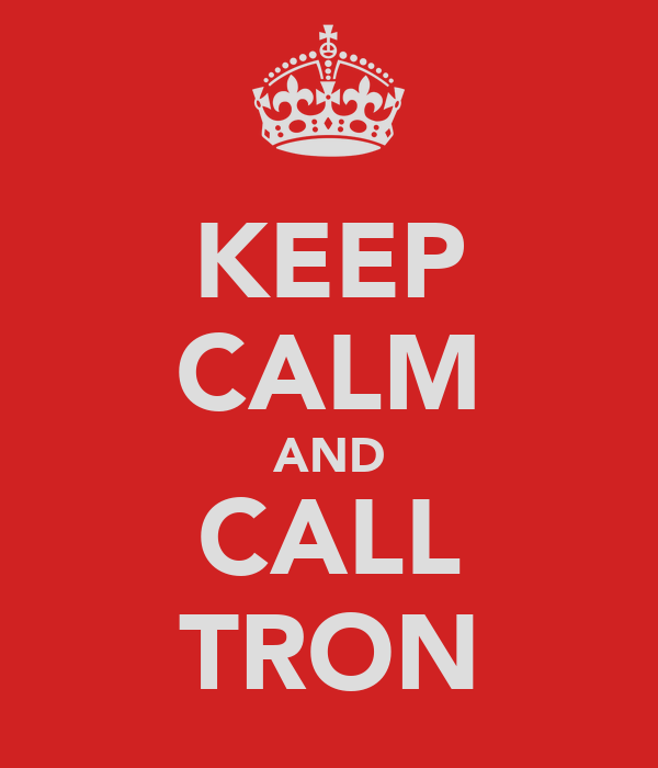 KEEP CALM AND CALL TRON