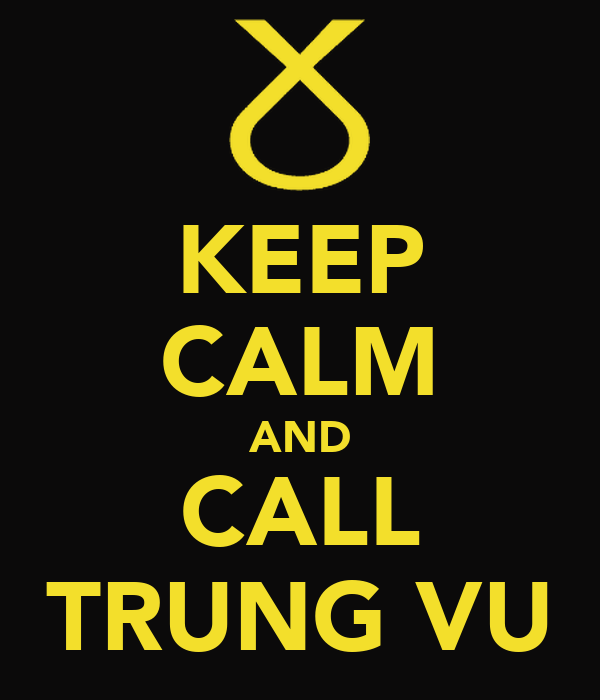 KEEP CALM AND CALL TRUNG VU