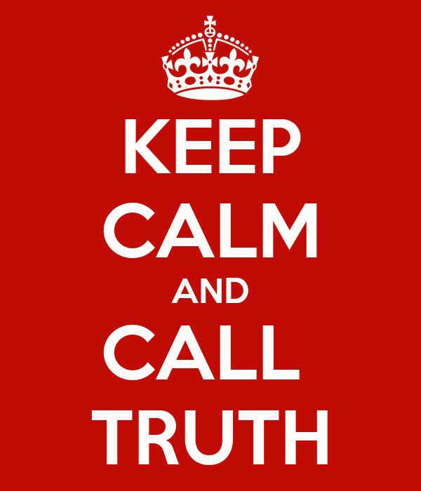 KEEP CALM AND CALL  TRUTH