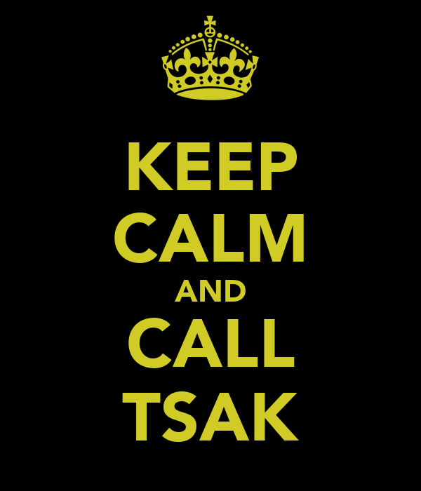 KEEP CALM AND CALL TSAK