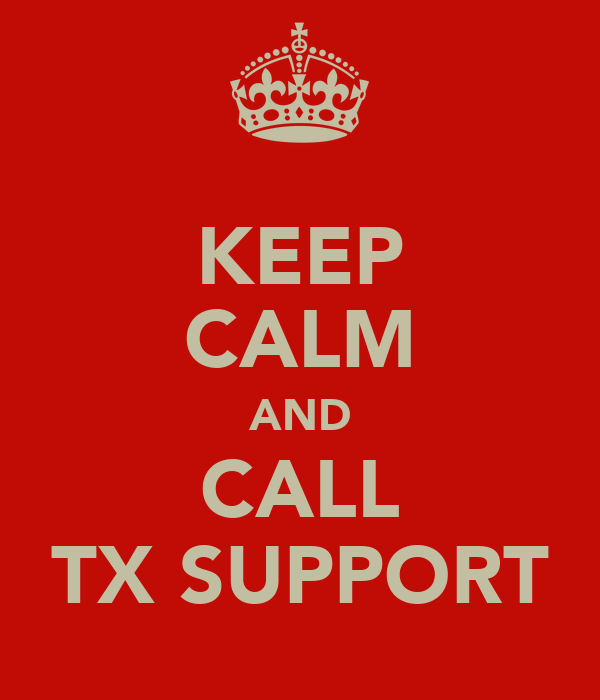 KEEP CALM AND CALL TX SUPPORT