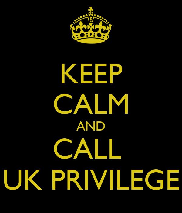 KEEP CALM AND CALL  UK PRIVILEGE