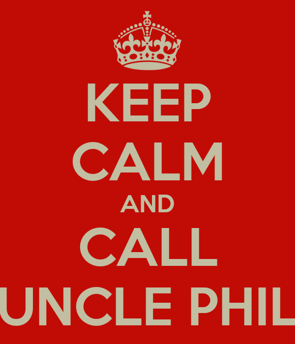 KEEP CALM AND CALL UNCLE PHIL