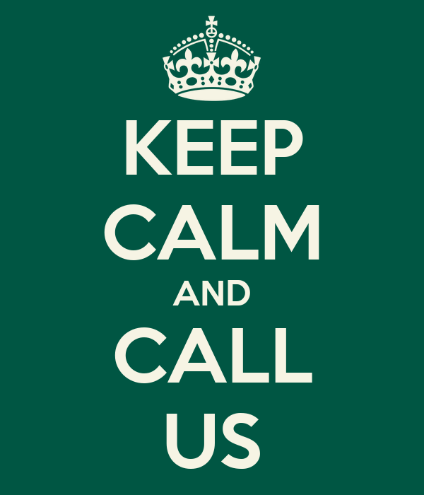 KEEP CALM AND CALL US