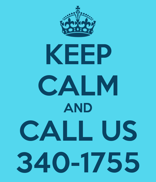 KEEP CALM AND CALL US 340-1755
