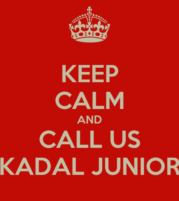 KEEP CALM AND CALL US KADAL JUNIOR
