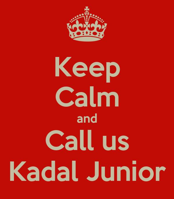 Keep Calm and Call us Kadal Junior