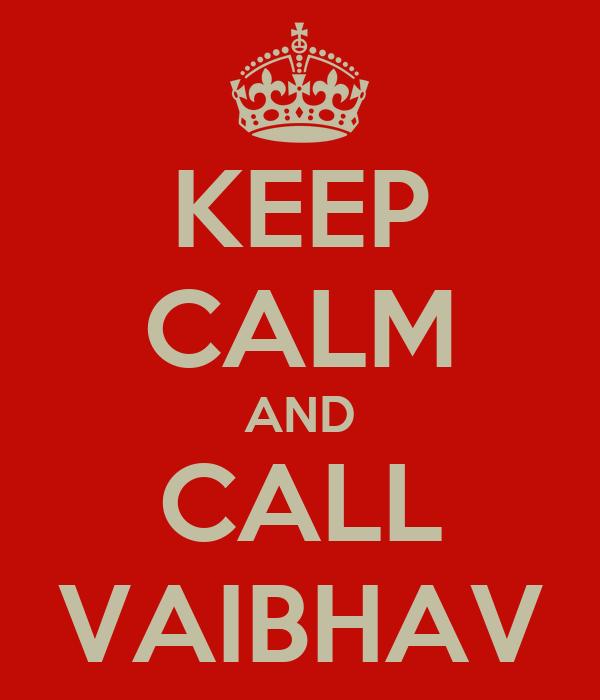 KEEP CALM AND CALL VAIBHAV