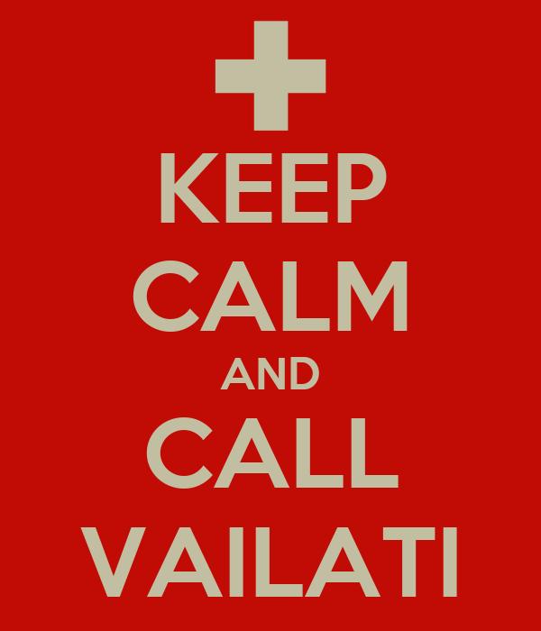 KEEP CALM AND CALL VAILATI