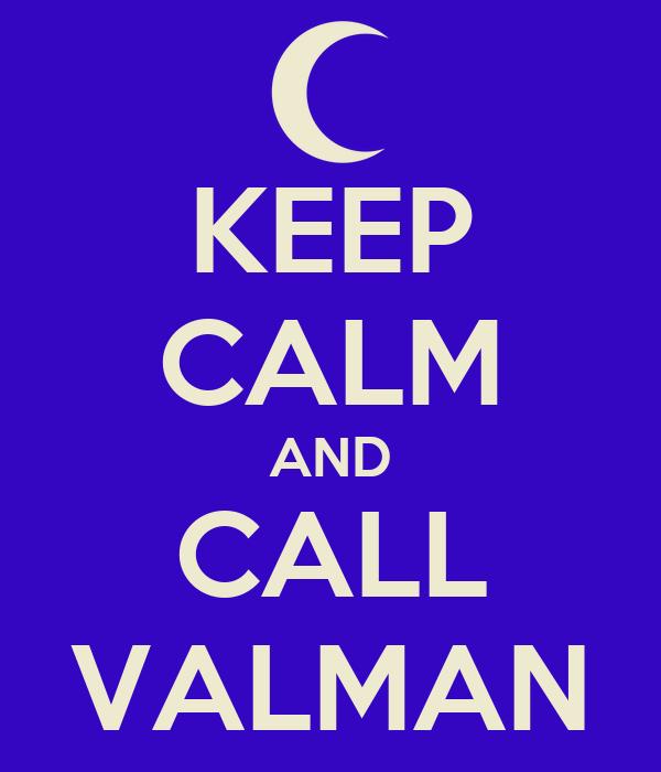 KEEP CALM AND CALL VALMAN