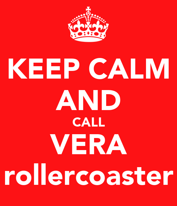 KEEP CALM AND CALL VERA rollercoaster