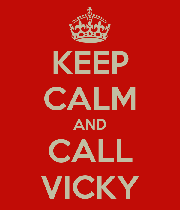 KEEP CALM AND CALL VICKY