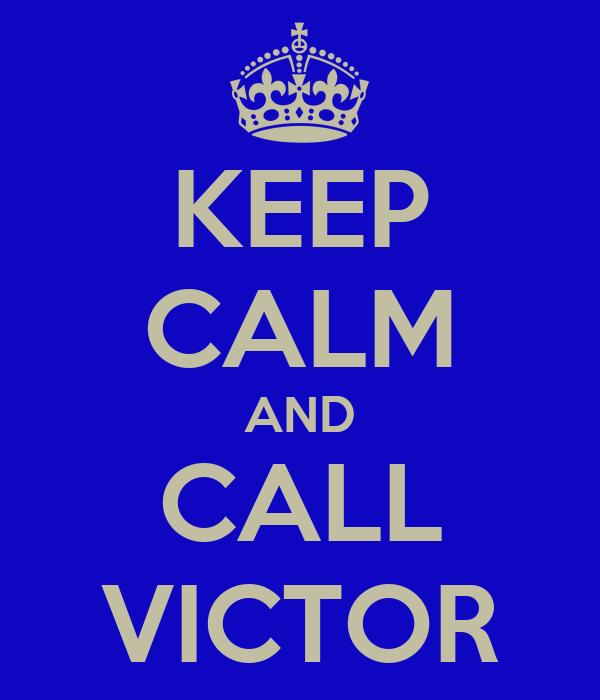KEEP CALM AND CALL VICTOR
