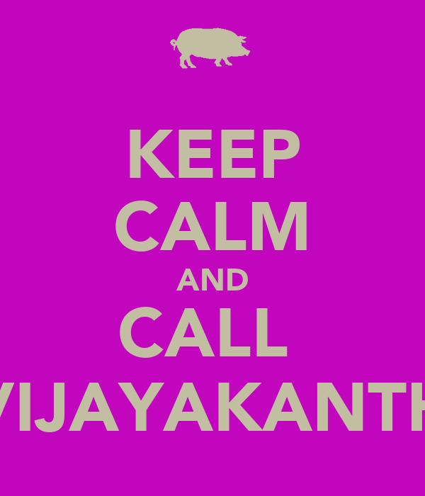 KEEP CALM AND CALL  VIJAYAKANTH