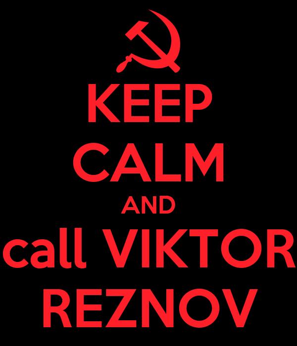 KEEP CALM AND call VIKTOR REZNOV