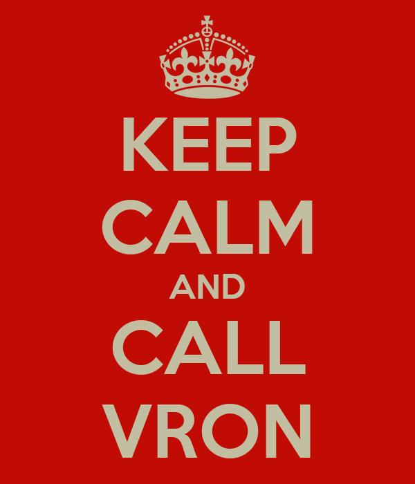 KEEP CALM AND CALL VRON