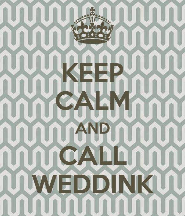 KEEP CALM AND CALL WEDDINK