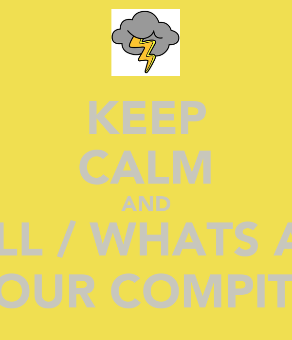 KEEP CALM AND CALL / WHATS APP YOUR COMPITU