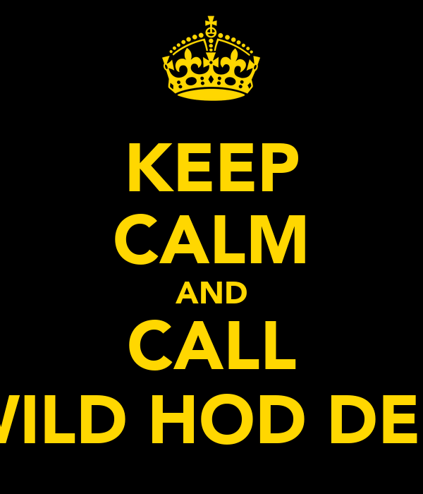 KEEP CALM AND CALL WILD HOD DEK