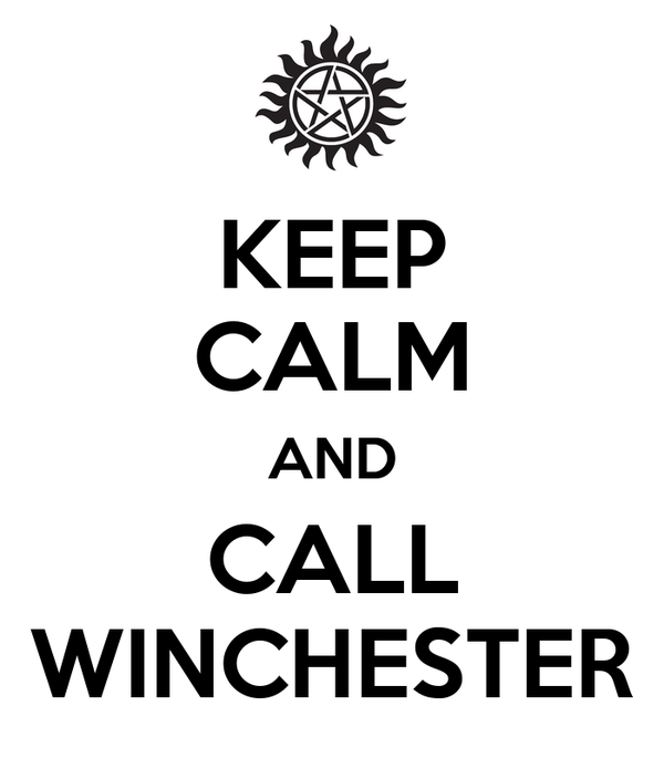 KEEP CALM AND CALL WINCHESTER