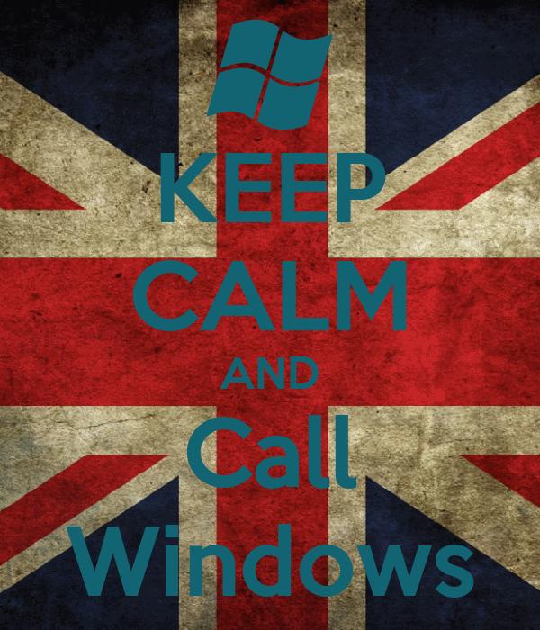 KEEP CALM AND Call Windows